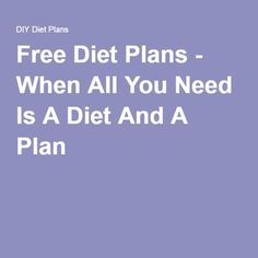 Free Diet Plans - When All You Need Is A Diet And A Plan