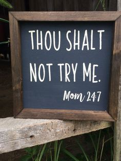 Thou shall not try me farmhouse sign