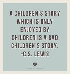 a children's story which is only enjoyed by children is a bad children's story.
