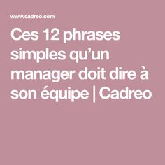 Ces 12 phrases simples qu'un manager doit dire à son équipe | Cadreo