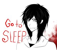Am I the only one that thinks Jeff the Killer is adorable???? He is good looking for someone who has no eyelids and cut a smile in his face.