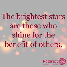 The brightest stars are those who shine for the benefit of others