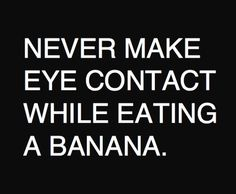You Are Hilarious: Never Make Eye Contact While Eating A Banana