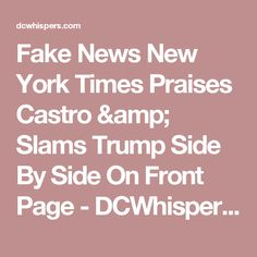 Fake News New York Times Praises Castro & Slams Trump Side By Side On Front Page - DCWhispers.com