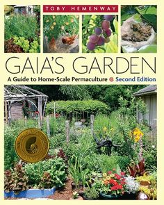 Gaia's Garden: A Guide to Home-Scale Permaculture, 2nd Ed...