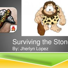 Surviving the Stone age By: Jherlyn Lopez   Objective Students will use their knowledge of the Stone age in order to successfully survive from the old Sto. http://slidehot.com/resources/surviving-the-stone-age.25714/