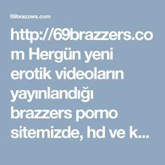 http://69brazzers.com Hergün yeni erotik videoların yayınlandığı brazzers porno sitemizde, hd ve kaliteli türk porno filmleri donmadan, ücretsiz izleyebilirsiniz. #brazzers #hd #porno