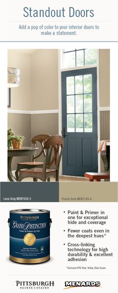 Paint Color Inspiration: Incorporate a pop of color in your home by painting interior doors! Adding a hue like Lava Gray by Pittsburgh Paints and Stains®, is unexpected and will provide design detail to your space. Use a semi-gloss or gloss sheen for greater durability on your interior doors. Find these paint colors and more by Pittsburgh Paints and Stains® at Menards®.