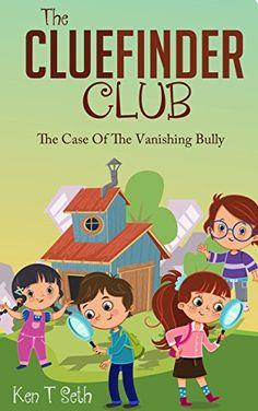 Mysteries for Kids : The CLUEFINDER CLUB : THE CASE OF THE VANISHING BULLY: (Kids detective books, Books for kids age 7 to 10, popular books for kids) by Ken T Seth http://www.amazon.com/dp/B00YHLN014/ref=cm_sw_r_pi_dp_6BxUwb1NYF05W