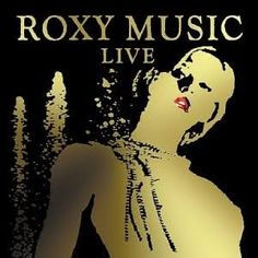 Roxy Music - LIVE  AllMusic 4.5/5 Rel. May, 2003