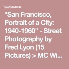"""San Francisco, Portrait of a City: 1940-1960"" - Street Photography by Fred Lyon (15 Pictures) > MC Winkels weBlog"