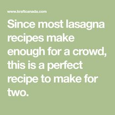 Since most lasagna recipes make enough for a crowd, this is a perfect recipe to make for two.