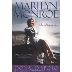 Marilyn Monroe: The Biography by Donald Spoto  -   Best MM biography ever written - no BS!