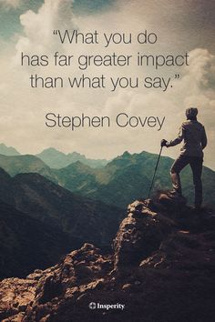 """What you do has far greater impact than what you say."" - Stephen Covey Isn't that the truth. Great Quotes, Me Quotes, Motivational Quotes, Quotes To Live By, Inspirational Quotes, Wisdom Quotes, Cover Quotes, Happiness Quotes, Music Quotes"