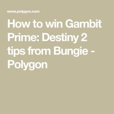 How to win Gambit Prime: Destiny 2 tips from Bungie - Polygon