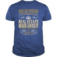 Real Estate Broker Associate - Crazy Enough To Love It - Job Shirt #gift #ideas #Popular #Everything #Videos #Shop #Animals #pets #Architecture #Art #Cars #motorcycles #Celebrities #DIY #crafts #Design #Education #Entertainment #Food #drink #Gardening #Geek #Hair #beauty #Health #fitness #History #Holidays #events #Home decor #Humor #Illustrations #posters #Kids #parenting #Men #Outdoors #Photography #Products #Quotes #Science #nature #Sports #Tattoos #Technology #Travel #Weddings #Women