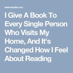 I Give A Book To Every Person Who Visits My Home And Its Changed How Read