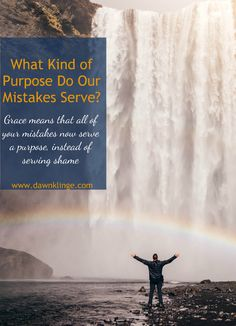 What kind of purpose do my mistakes serve? Grace means that all of your mistakes now serve a purpose, instead of serving shame