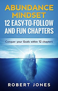 Abundance Mindset: 12 Easy-to-Follow and Fun Chapters: Conquer Your Goals Within 12 Chapters by [JONES, ROBERT]