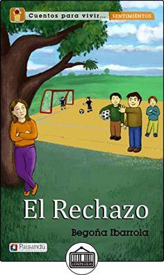 El rechazo (Colección Cuentos para vivir sentimientos. Para familias y profesores) de Begoña Ibarrola ✿ Libros infantiles y juveniles - (De 0 a 3 años) ✿