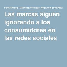Las marcas siguen ignorando a los consumidores en las redes sociales