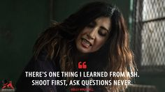 Kelly Maxwell: There's one thing I learned from Ash. Shoot first, ask questions never.  More on: http://www.magicalquote.com/series/ash-vs-evil-dead/ #KellyMaxwell #AshvsEvilDead