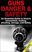 Guns Danger & Safety 2nd Edition: An Essential Guide In Firearm Ammunition, Loading, Shooting, Storage and Safety (Guns, Guns & Ammo, Ammunition, Hunting, ... Loading, Targets,  Handguns, Gun Storage) by [P, Andreas]