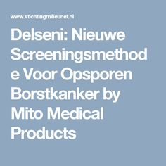 Delseni: Nieuwe Screeningsmethode Voor Opsporen Borstkanker by Mito Medical Products