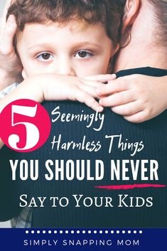 I've read that how we talk to our children becomes their inner voice. Stop saying these 5 seemingly innocent things to your kids and say these other things instead! #positiveparenting #raisinghappykids #raisingconfidentkids #parentingtips #momlife