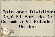 http://tecnoautos.com/wp-content/uploads/imagenes/tendencias/thumbs/opiniones-divididas-dejo-el-partido-de-colombia-vs-estados-unidos.jpg Colombia Vs Estados Unidos. Opiniones divididas dejó el partido de Colombia Vs Estados Unidos, Enlaces, Imágenes, Videos y Tweets - http://tecnoautos.com/actualidad/colombia-vs-estados-unidos-opiniones-divididas-dejo-el-partido-de-colombia-vs-estados-unidos/