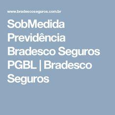 SobMedida Previdência Bradesco Seguros PGBL | Bradesco Seguros