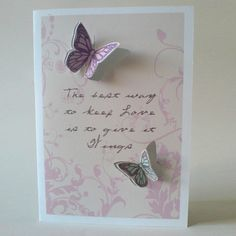 butterfly/ the best way to keep love is to give it away
