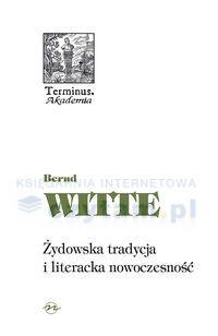 Żydowska tradycja i literacka nowoczesność Heine, Buber, Kafka, Benjamin Witte Bernd Oficyna Naukowa.Księgarnia internetowa Czytam.pl