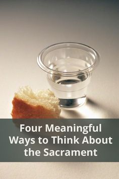 4 Meaningful Ways to Think About the Sacrament