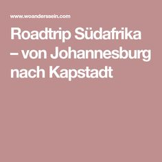 Roadtrip Südafrika – von Johannesburg nach Kapstadt