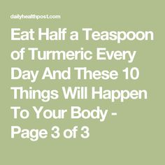 Eat Half a Teaspoon of Turmeric Every Day And These 10 Things Will Happen To Your Body - Page 3 of 3