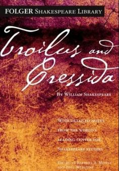 Troilus and Cressida by William Shakespeare [favorite quote: One touch of nature…