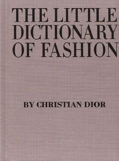 The Little Dictionary of Fashion: A Guide to Dress Sense for Every Woman by Christian Dior  The Little Dictionary of Fashionis your guide on how to be chic, as written by Christian Dior. From how to walk with grace to how to tie a scarf perfectly, Dior's words of advice are truly charming and timeless.
