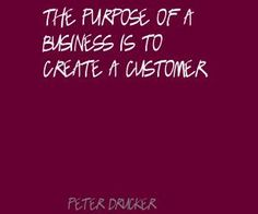 Sam Walton Quotes   Peter Drucker The purpose of a business is to create Quote