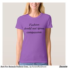 bad5881e Anti Fur Animals Fashion Compassion T-Shirt Tee Design, Tee Shirt Designs,  Blouse