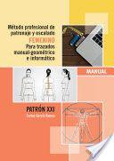 Método profesional de patronaje y escalado femenino para trazados manual geométrico e informático.Patrón XXI