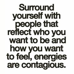 Your vibe attracts your tribe. Choose wisely. Be fearlessly you and dare to let go of the people who dim your shine. Develop new and old relationships with people based on mutual support and empowerment. Give all of your authentic self.