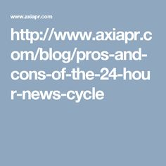 http://www.axiapr.com/blog/pros-and-cons-of-the-24-hour-news-cycle