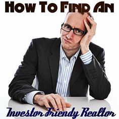 How to find an investor friendly Realtor to work with: http://www.biggerpockets.com/renewsblog/2013/10/28/find-investor-friendly-realtor/ #realestate #realtor #investor How to Invest