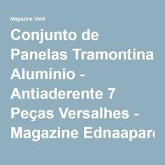 Conjunto de Panelas Tramontina Alumínio - Antiaderente 7 Peças Versalhes - Magazine Ednaaparecida