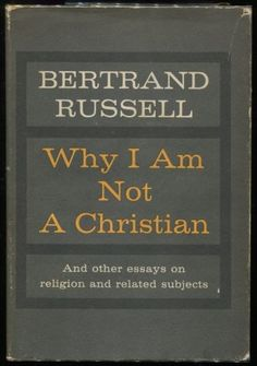 Why I Am Not a Christian by Bertrand Russell, 1957.