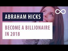 Abraham Hicks - Become A Billionaire In 2018