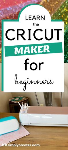 Cricut For Beginners The Ultimate Guide To Master Your