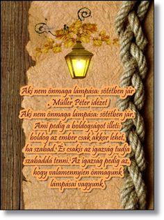 Aki nem önmaga lámpása sötétben jár , Müller Péter idézet Aki nem önmaga lámpása sötétben jár. Ami pedig a boldogságot illeti boldog az ember csak akkor lehet, ha szabad. És csakis az igazság tudja szabaddá tenni. Az igazság pedig az, hogy valamennyien önmagunk lámpásai vagyunk.