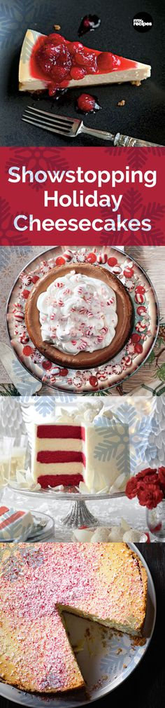Showstopping Holiday Cheesecakes | MyRecipes These cheesecake recipes are sure to get you in the holiday spirit. These cakes are festive, gorgeous, and completely delicious.